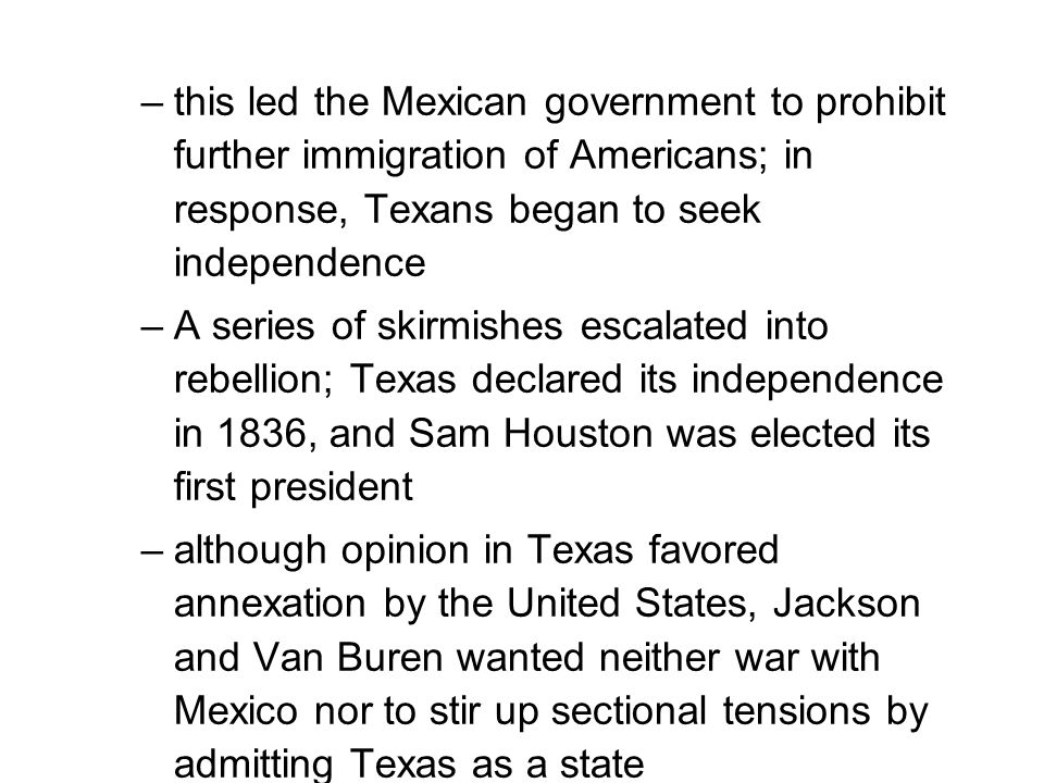 –this led the Mexican government to prohibit further immigration of Americans; in response, Texans began to seek independence –A series of skirmishes