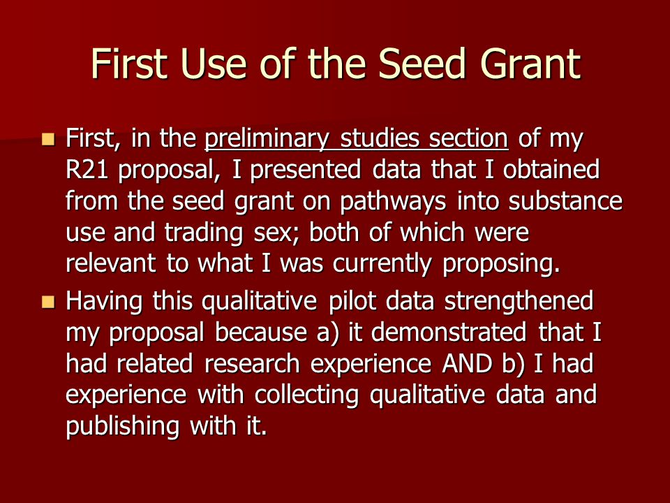First Use of the Seed Grant First, in the preliminary studies section of my R21 proposal, I presented data that I obtained from the seed grant on pathways into substance use and trading sex; both of which were relevant to what I was currently proposing.