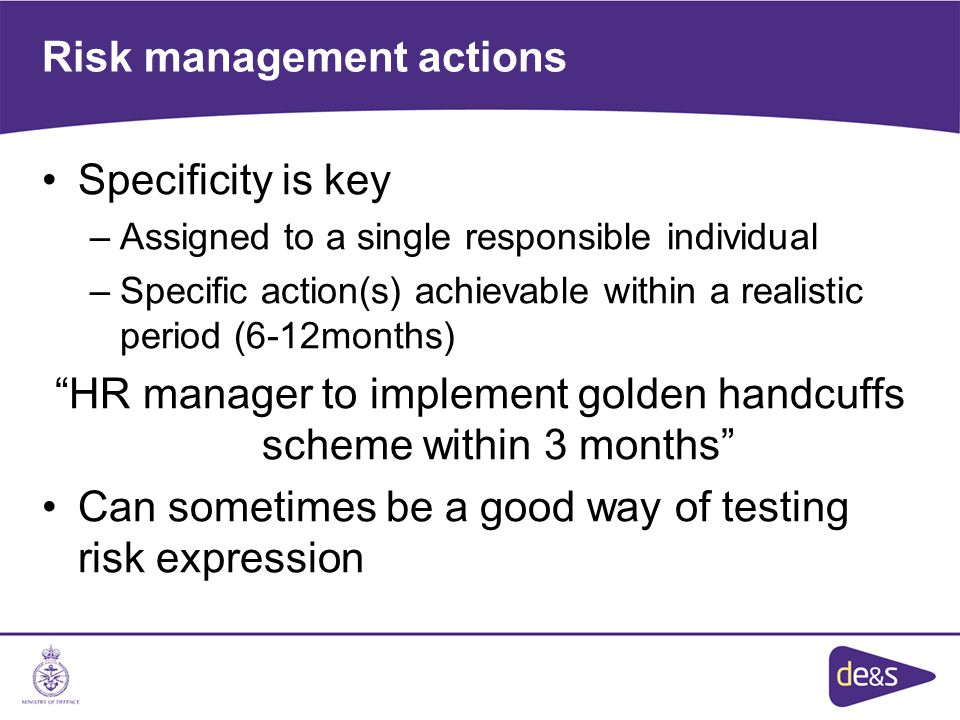 Risk management actions Specificity is key –Assigned to a single responsible individual –Specific action(s) achievable within a realistic period (6-12
