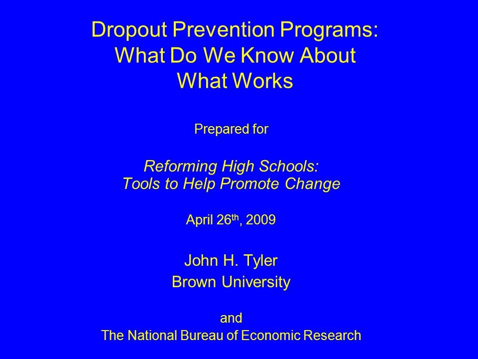 Dropout Prevention Programs: What Do We Know About What Works Prepared for Reforming High Schools: Tools to Help Promote Change April 26 th, 2009 John H.