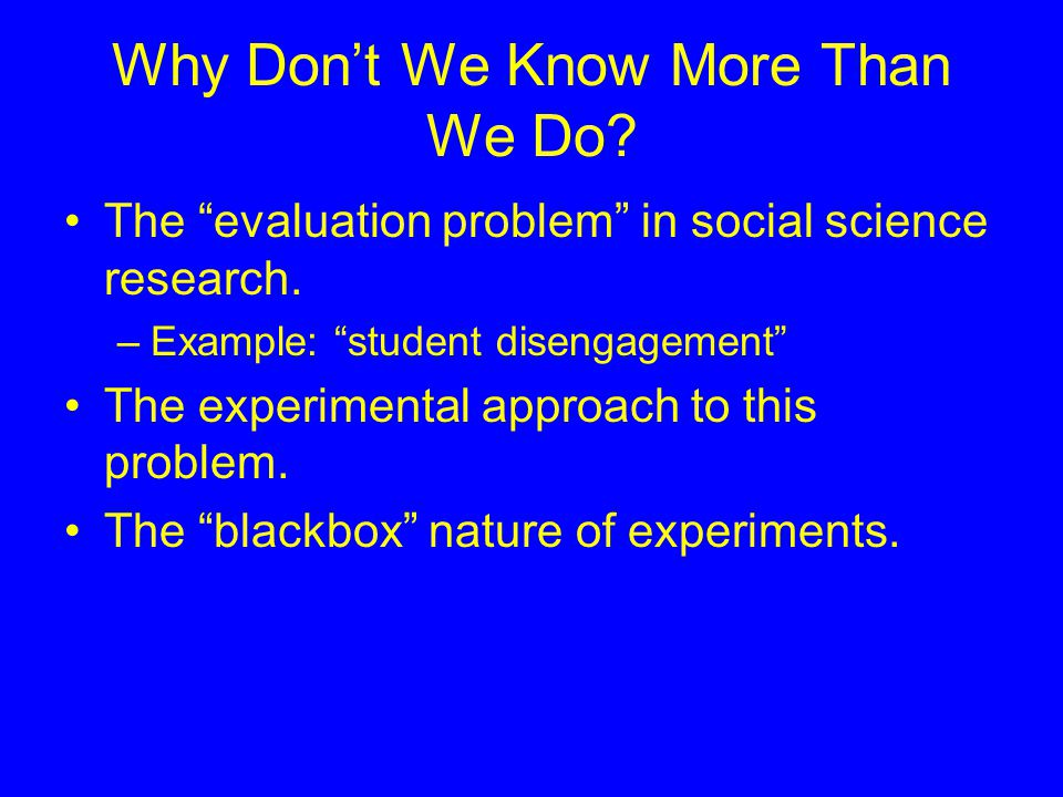 Why Don't We Know More Than We Do. The evaluation problem in social science research.