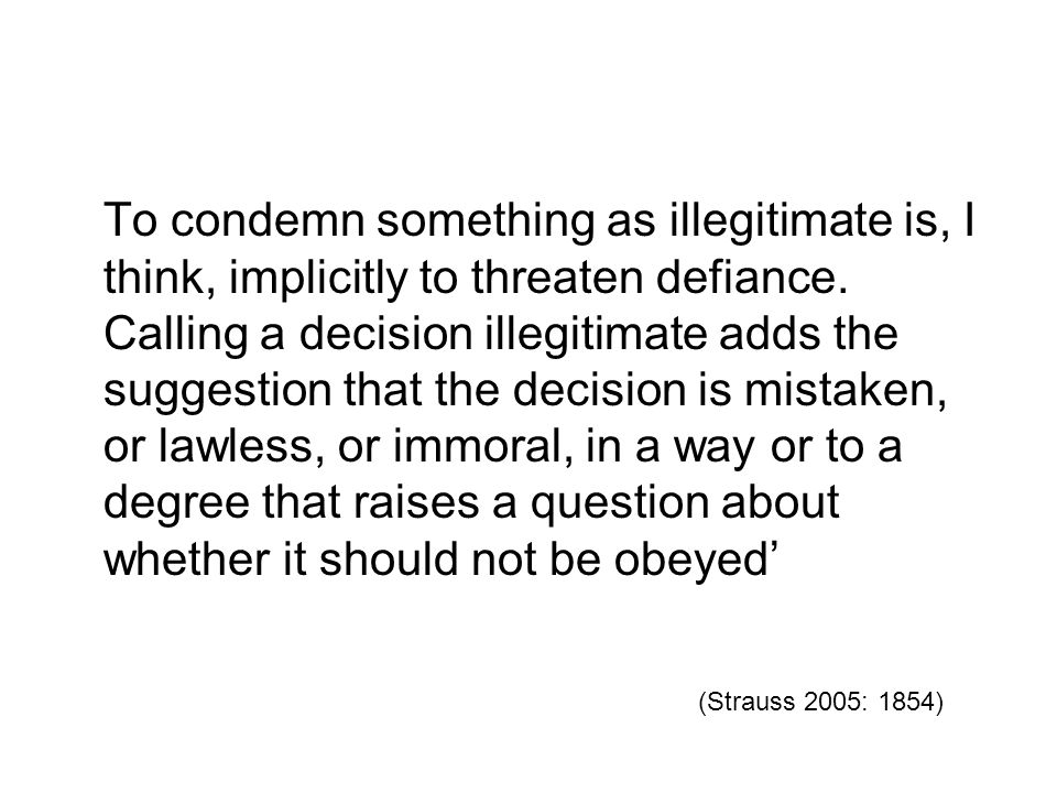 To condemn something as illegitimate is, I think, implicitly to threaten defiance.