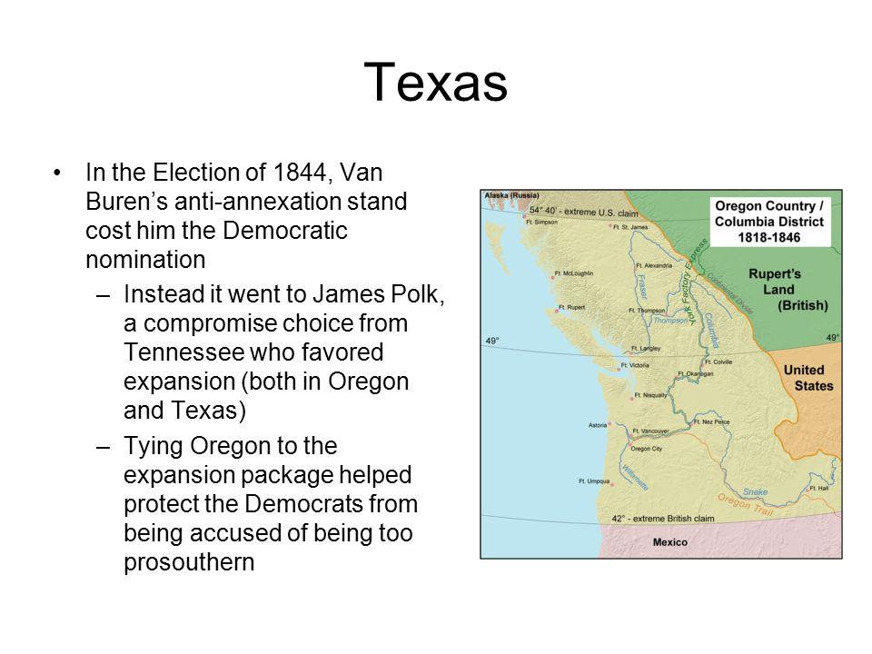 Texas In the Election of 1844, Van Buren's anti-annexation stand cost him the Democratic nomination –Instead it went to James Polk, a compromise choic