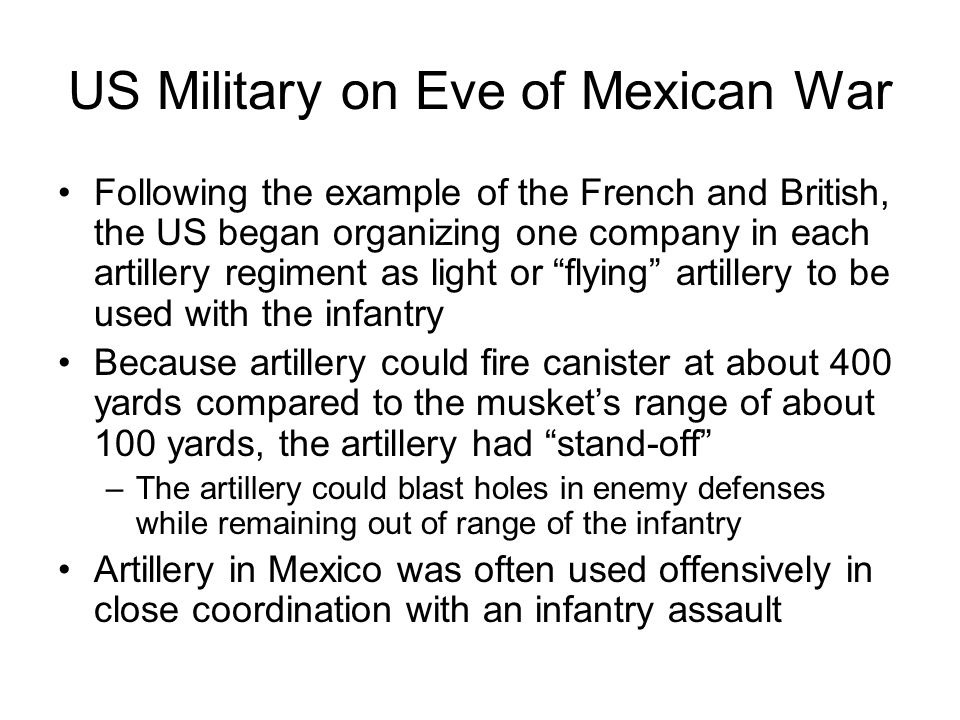 US Military on Eve of Mexican War Following the example of the French and British, the US began organizing one company in each artillery regiment as l