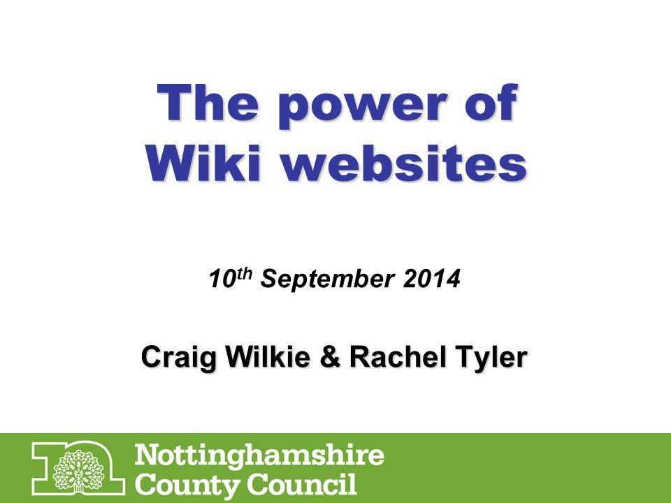 The power of Wiki websites 10 th September 2014 Craig Wilkie & Rachel Tyler