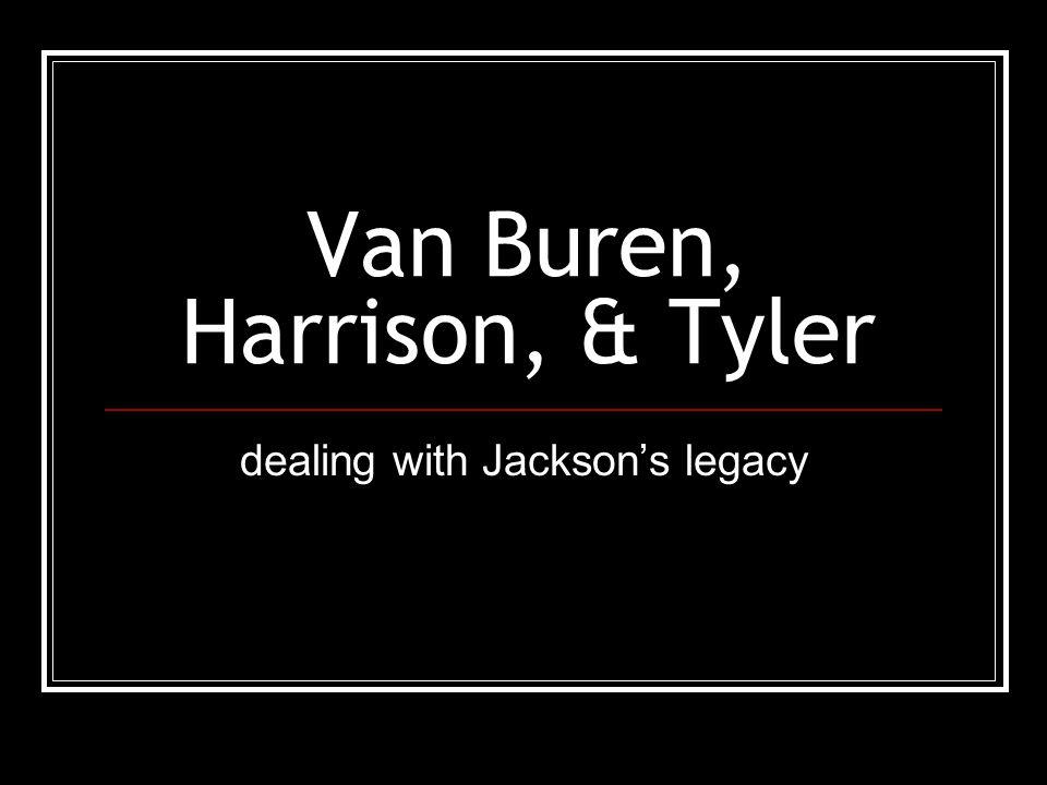 Van Buren, Harrison, & Tyler dealing with Jackson's legacy