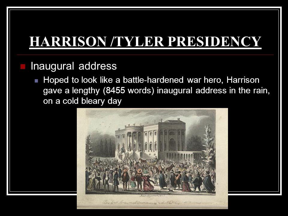 HARRISON /TYLER PRESIDENCY Inaugural address Hoped to look like a battle-hardened war hero, Harrison gave a lengthy (8455 words) inaugural address in