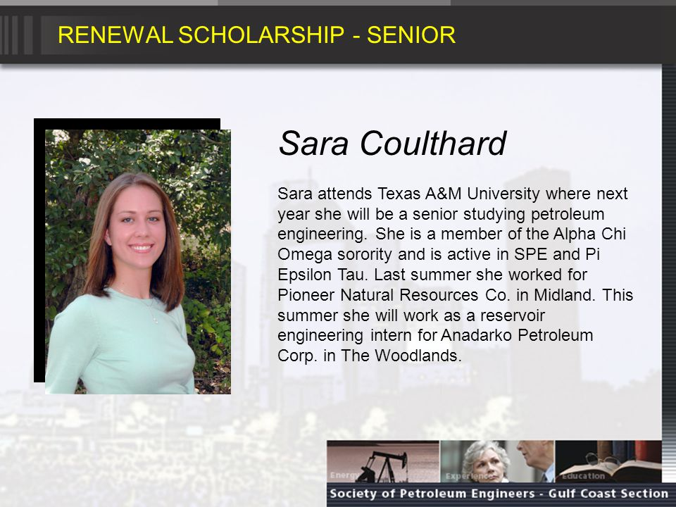 RENEWAL SCHOLARSHIP - SOPHMORE Taylor Higgins Taylor will be a sophomore in petroleum engineering at the University of Texas at Austin.