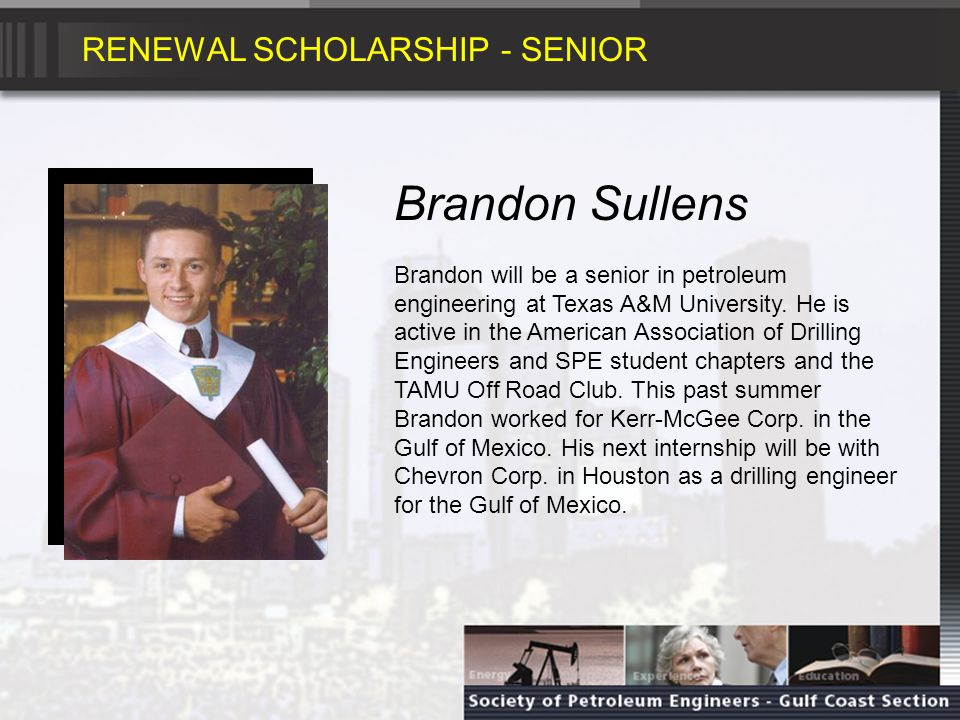 RENEWAL SCHOLARSHIP - SOPHMORE Jeffrey Allen Jeffrey will be a sophomore in petroleum engineering at Texas A&M University.