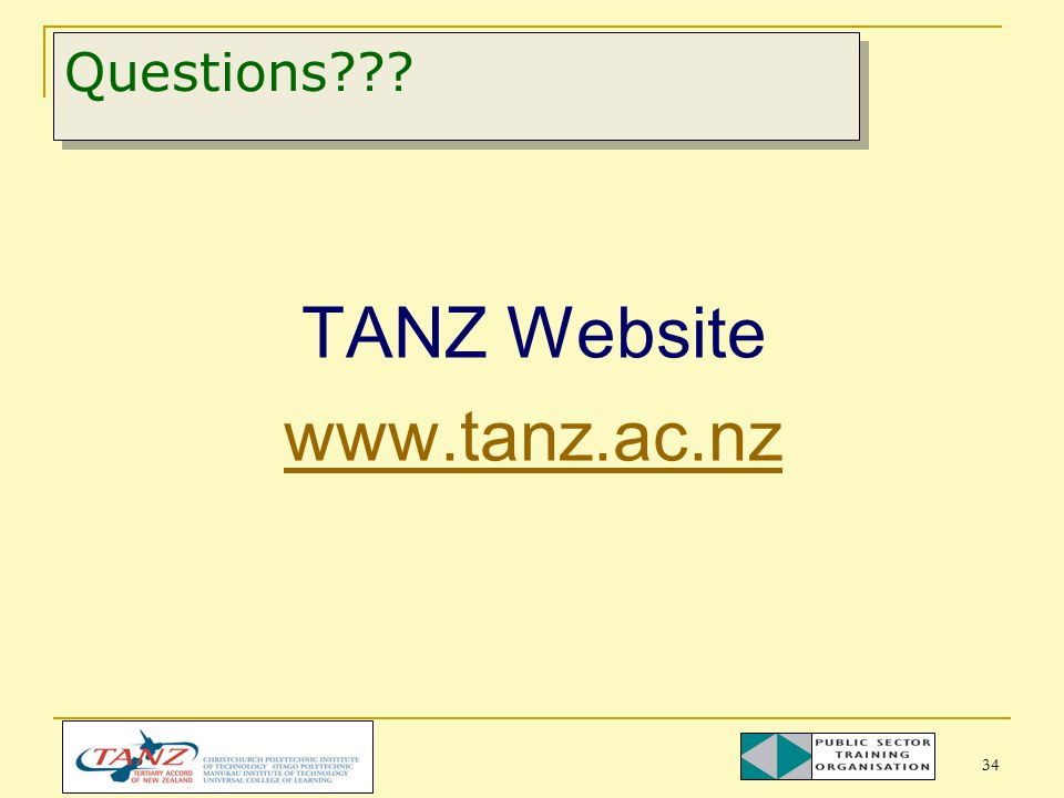34 Questions??? TANZ Website www.tanz.ac.nz
