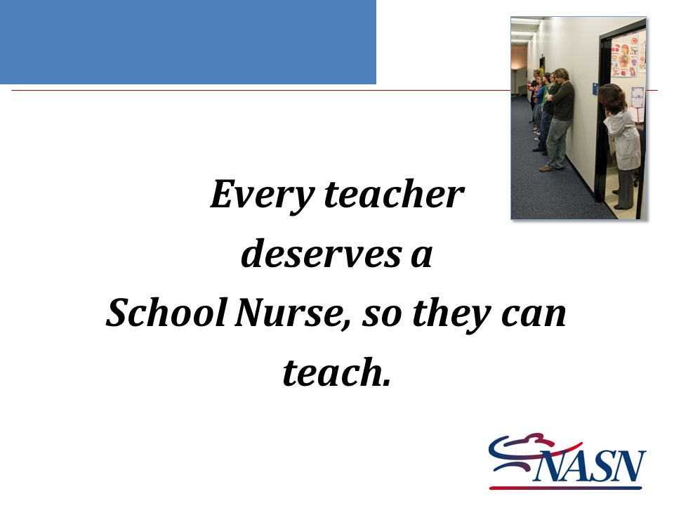 Every teacher deserves a School Nurse, so they can teach.