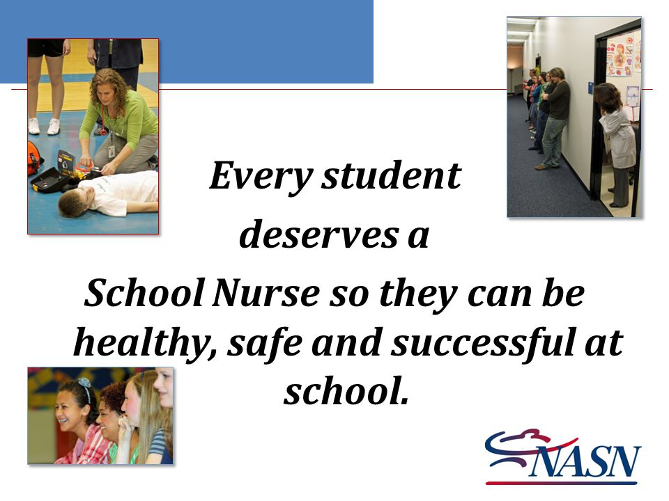 Every student deserves a School Nurse so they can be healthy, safe and successful at school.