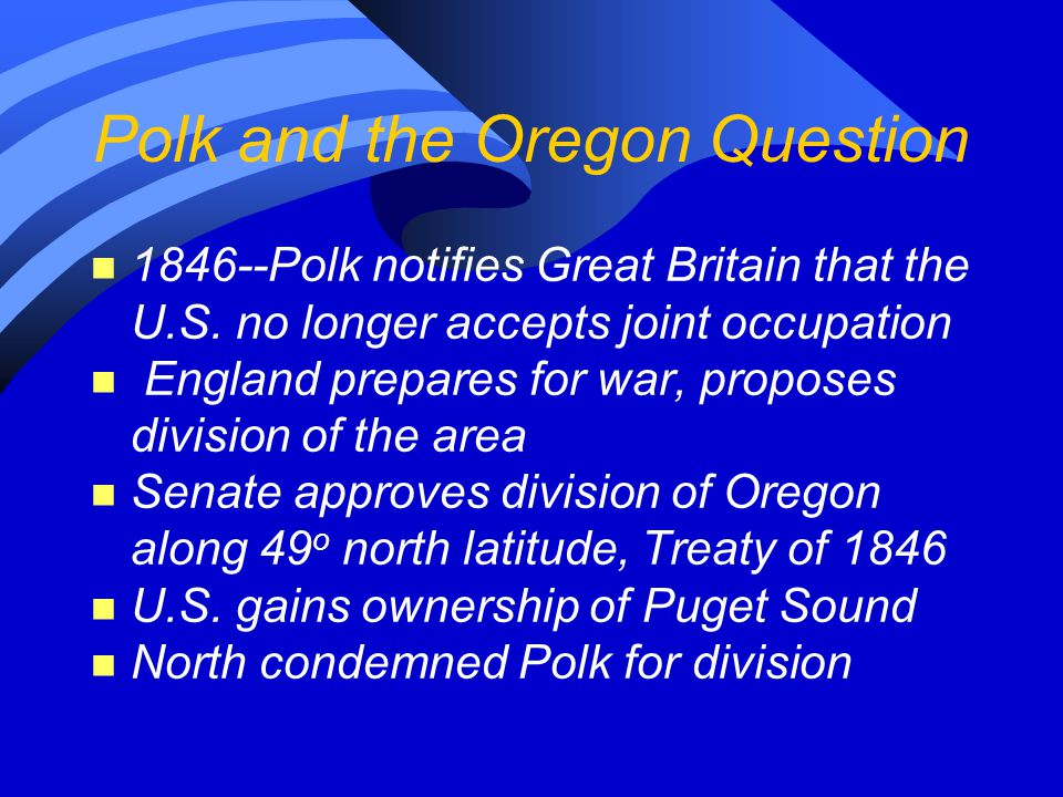 Polk and the Oregon Question n 1846--Polk notifies Great Britain that the U.S.