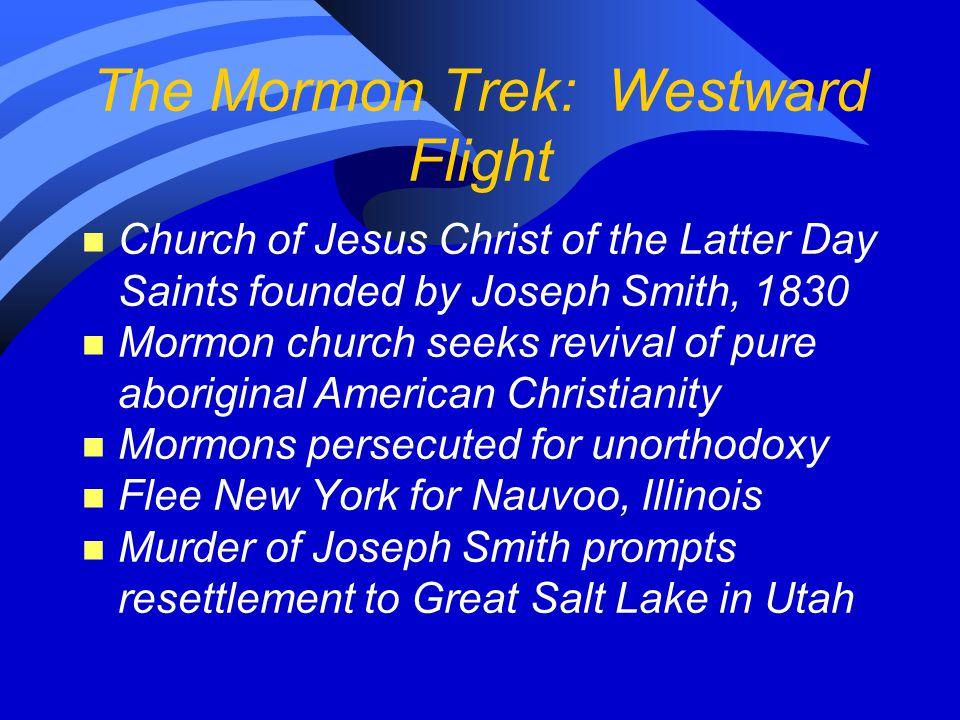 The Mormons Trek: Mormons in Utah n 1847--State of Deseret established n Desert transformed into farmland n Mormons at first resist U.S.