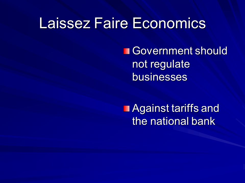 Laissez Faire Economics Government should not regulate businesses Against tariffs and the national bank