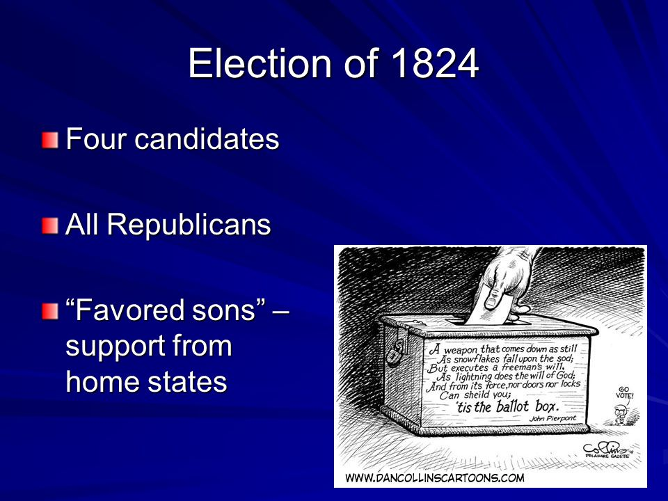 1824 Election John Quincy Adams (MA) William Crawford (GA) Henry Clay (KY) Andrew Jackson (TN)