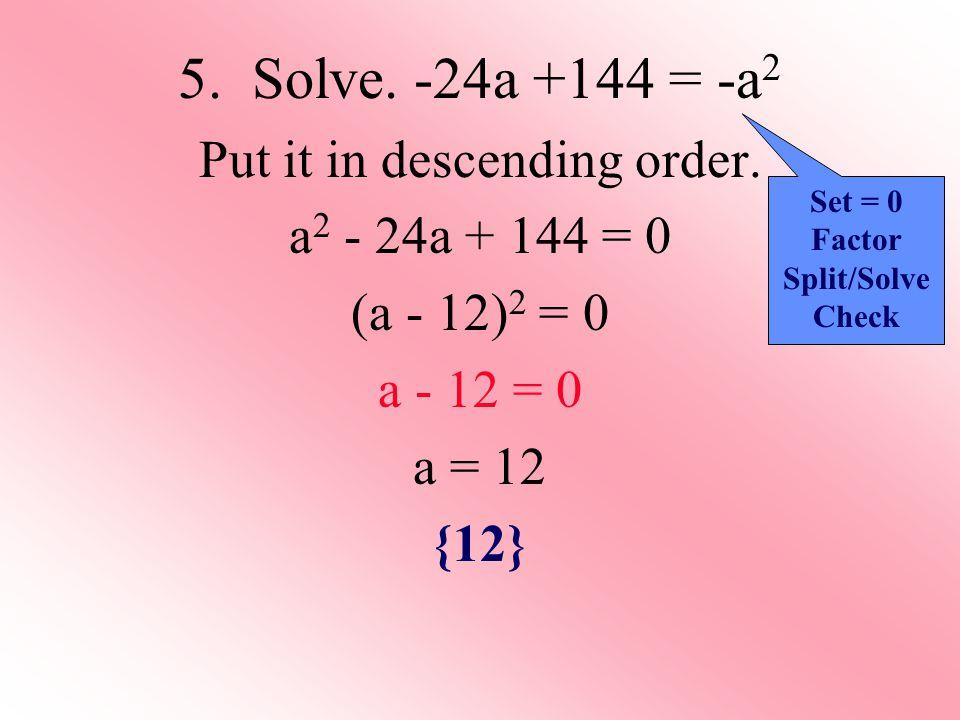 5. Solve. -24a +144 = -a 2 Put it in descending order.