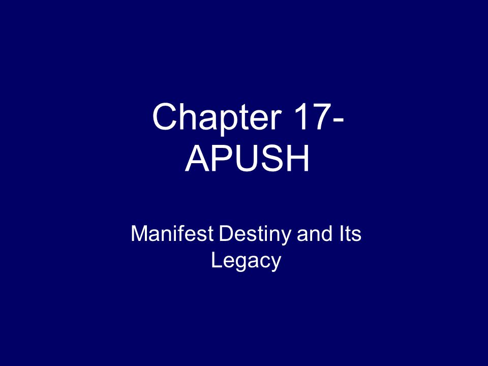 Chapter 17- APUSH Manifest Destiny and Its Legacy