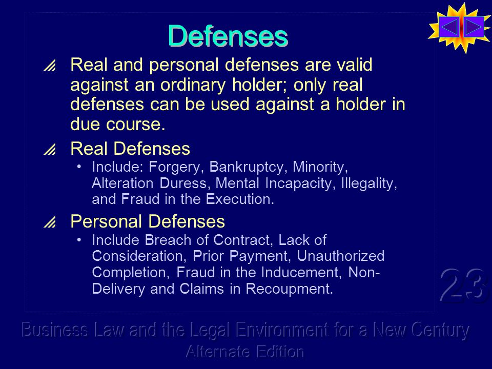 Defenses  Real and personal defenses are valid against an ordinary holder; only real defenses can be used against a holder in due course.