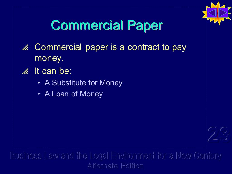 Promissory Note  The possessor of a piece of commercial paper has an unconditional right to be paid, as long as: the paper is negotiable; it has been negotiated to the possessor; the possessor is a holder in due course; and the issuer cannot claim any of the limited number of real defenses.