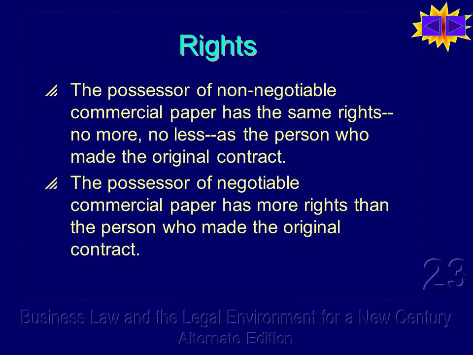 Rights  The possessor of non-negotiable commercial paper has the same rights-- no more, no less--as the person who made the original contract.