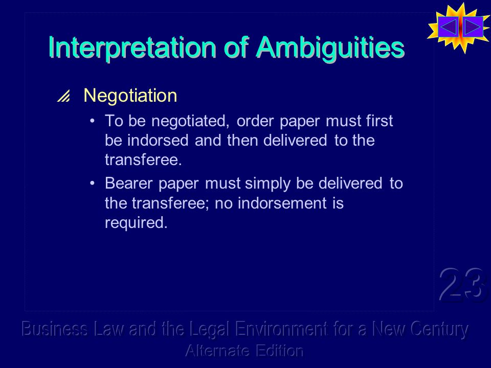 Interpretation of Ambiguities  Negotiation To be negotiated, order paper must first be indorsed and then delivered to the transferee.