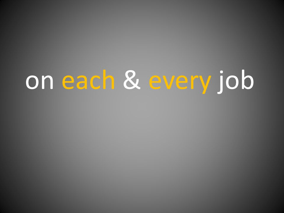 on each & every job