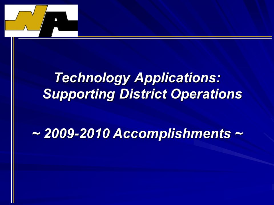 Technology Applications: Supporting District Operations ~ 2009-2010 Accomplishments ~