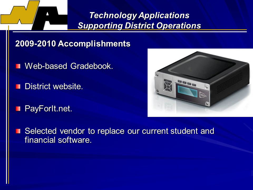 Technology Applications Supporting District Operations 2009-2010 Accomplishments Web-based Gradebook.