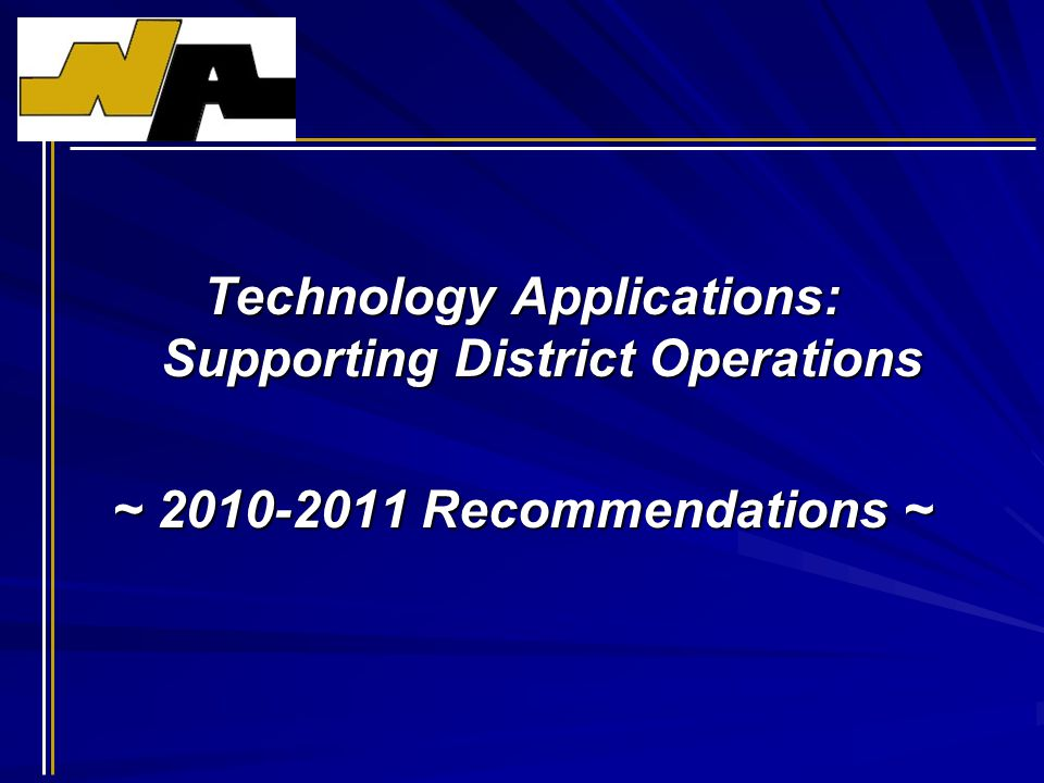 Technology Applications: Supporting District Operations ~ 2010-2011 Recommendations ~