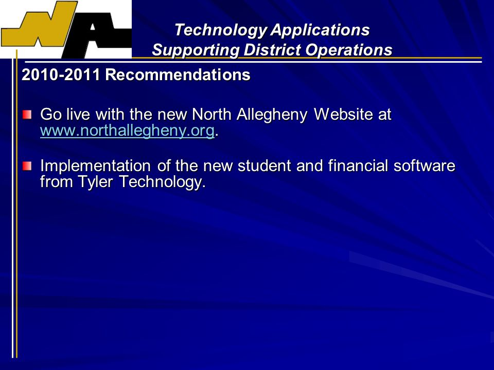 Technology Applications Supporting District Operations 2010-2011 Recommendations Go live with the new North Allegheny Website at www.northallegheny.org.