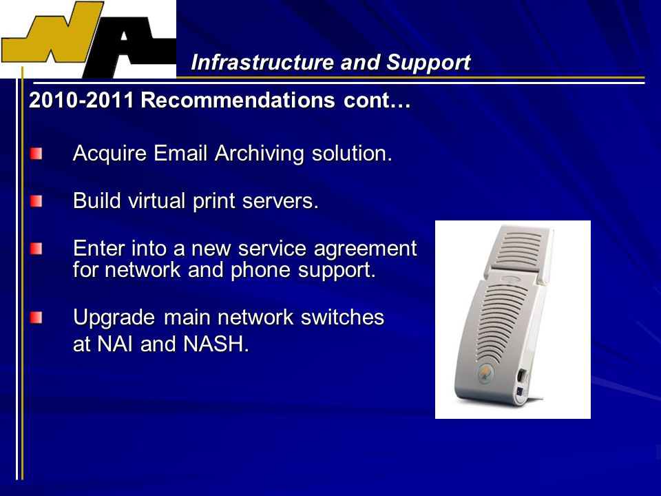 Infrastructure and Support 2010-2011 Recommendations cont… Acquire Email Archiving solution.