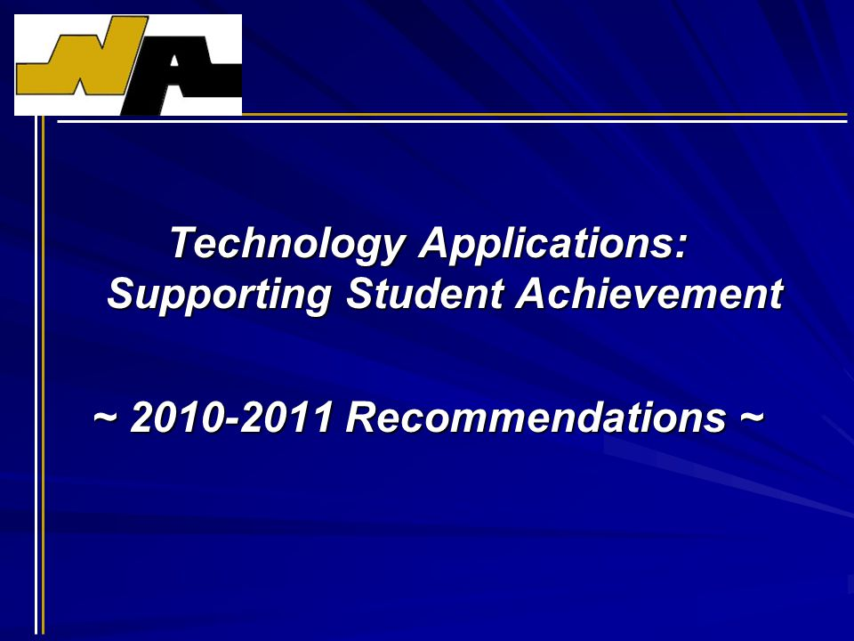 Technology Applications: Supporting Student Achievement ~ 2010-2011 Recommendations ~