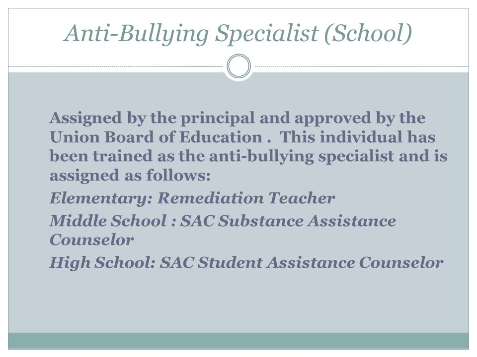 New: Investigation Procedures Initiated by the principal or designee within 1 school day of the verbal report Conducted by the anti-bullying specialist in consultation with the principal Principal may appoint additional personnel to assist with investigation Investigation shall be completed as soon as possible, but not later than 10 days from date of written report If additional, anticipated information relevant to the investigation is not received within 10 days, anti-bullying specialist may amend original report to reflect the information