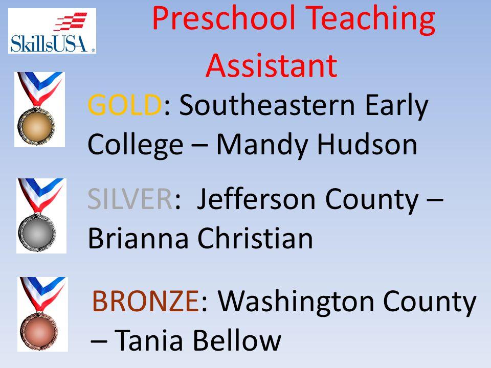 Preschool Teaching Assistant BRONZE: Washington County – Tania Bellow SILVER: Jefferson County – Brianna Christian GOLD: Southeastern Early College – Mandy Hudson