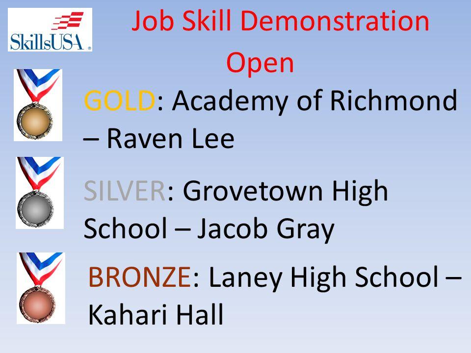 Job Skill Demonstration Open BRONZE: Laney High School – Kahari Hall SILVER: Grovetown High School – Jacob Gray GOLD: Academy of Richmond – Raven Lee