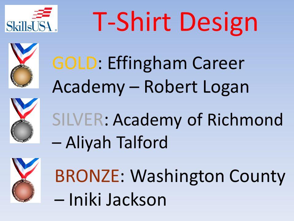 T-Shirt Design SILVER: Academy of Richmond – Aliyah Talford GOLD: Effingham Career Academy – Robert Logan BRONZE: Washington County – Iniki Jackson