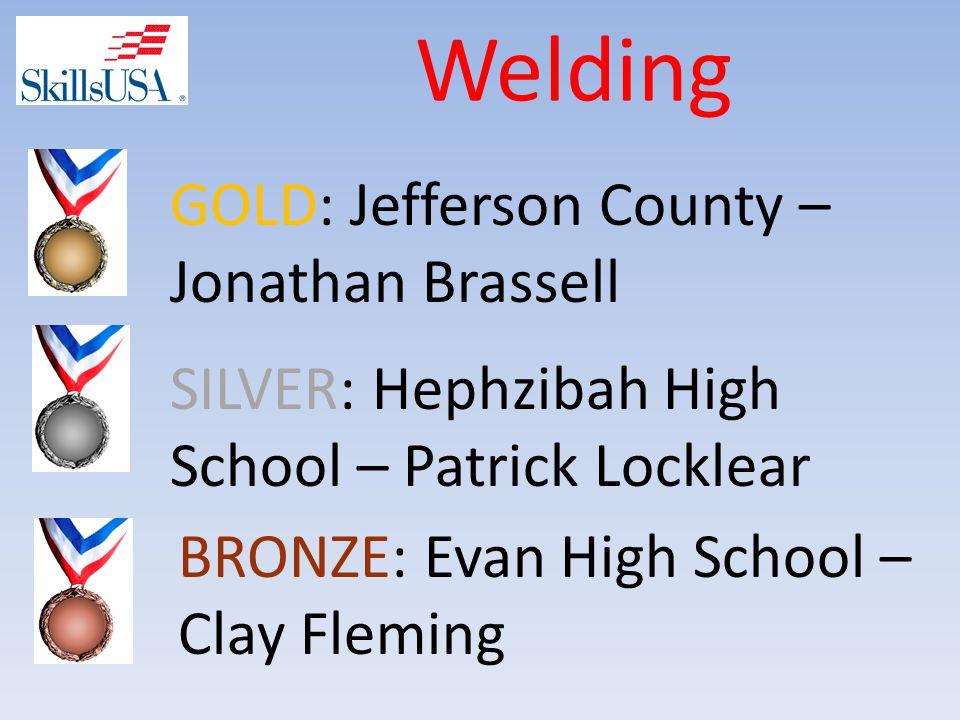 Welding BRONZE: Evan High School – Clay Fleming SILVER: Hephzibah High School – Patrick Locklear GOLD: Jefferson County – Jonathan Brassell