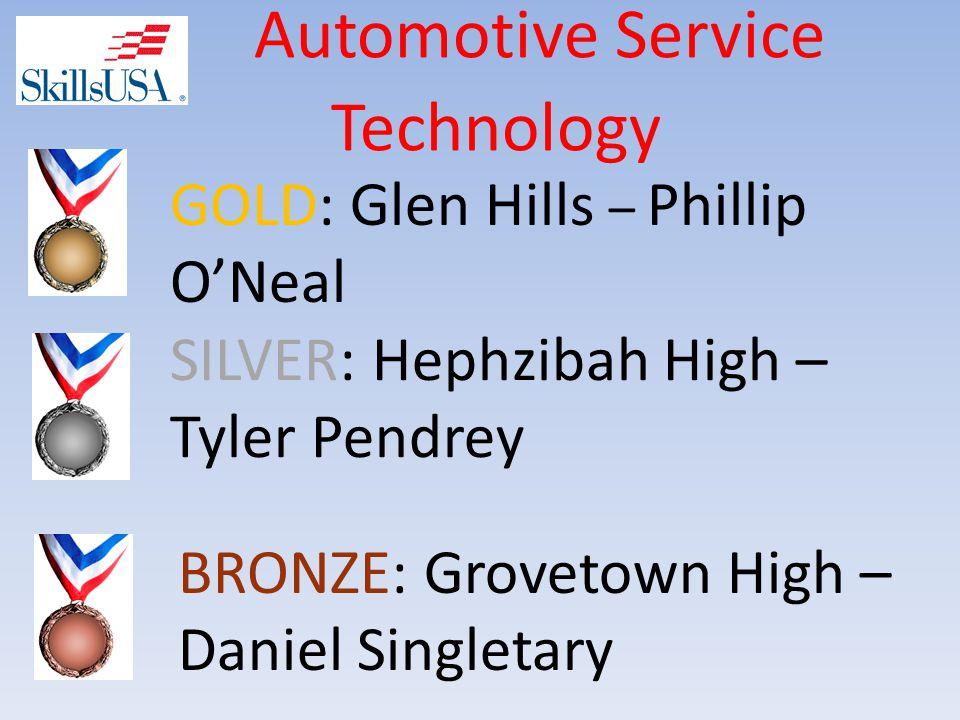 Automotive Service Technology BRONZE: Grovetown High – Daniel Singletary SILVER: Hephzibah High – Tyler Pendrey GOLD: Glen Hills – Phillip O'Neal