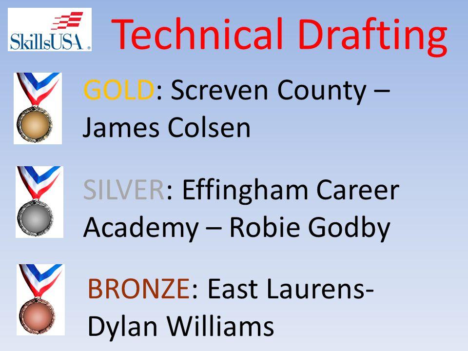 Technical Drafting SILVER: Effingham Career Academy – Robie Godby GOLD: Screven County – James Colsen BRONZE: East Laurens- Dylan Williams