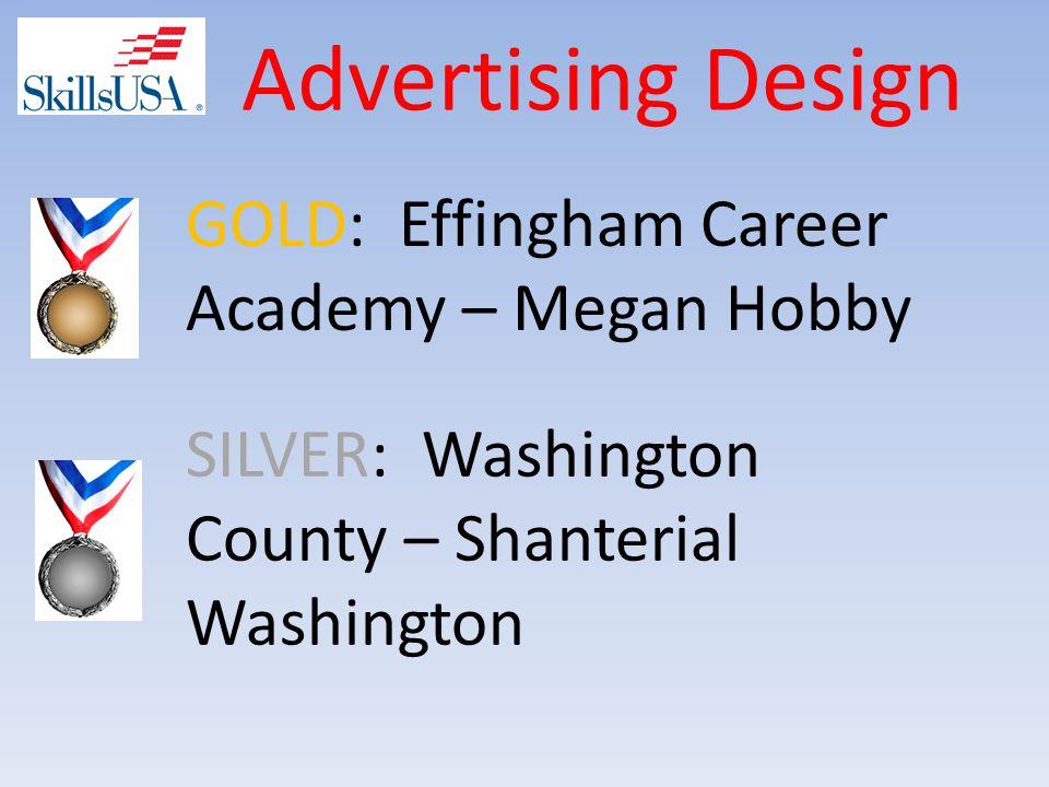 Advertising Design SILVER: Washington County – Shanterial Washington GOLD: Effingham Career Academy – Megan Hobby