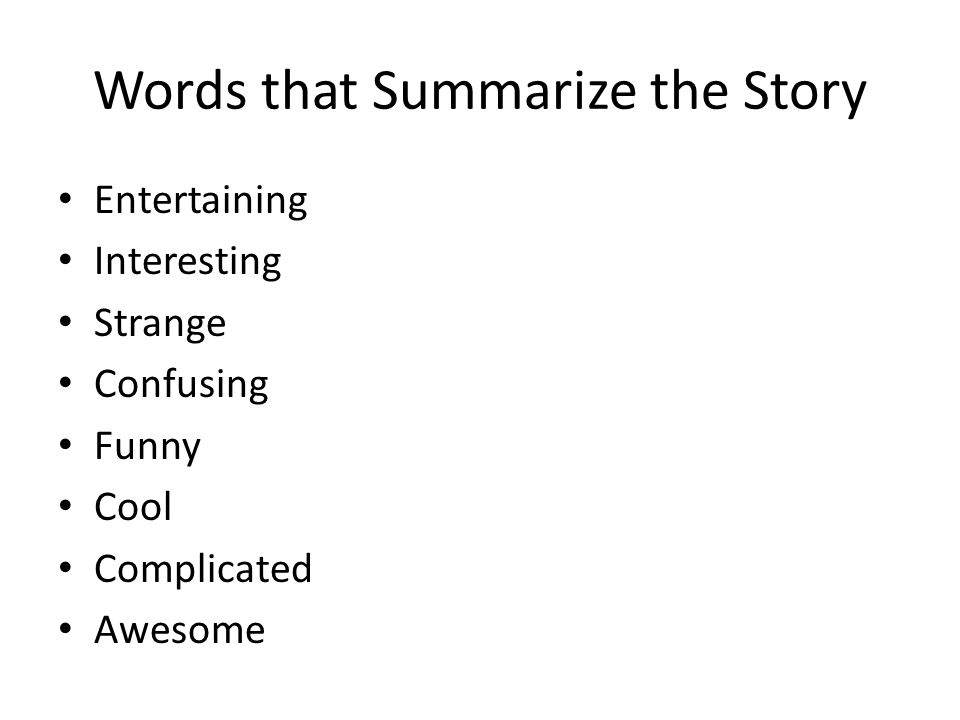 Words that Summarize the Story Entertaining Interesting Strange Confusing Funny Cool Complicated Awesome