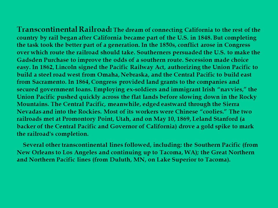Transcontinental Railroad: The dream of connecting California to the rest of the country by rail began after California became part of the U.S.