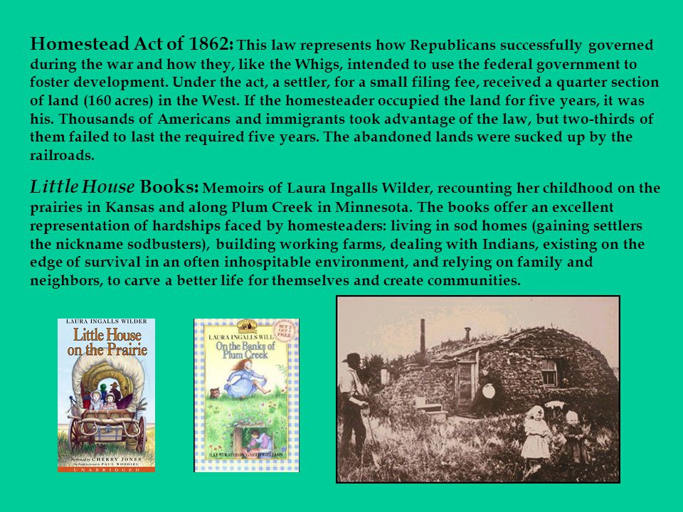 Homestead Act of 1862: This law represents how Republicans successfully governed during the war and how they, like the Whigs, intended to use the federal government to foster development.