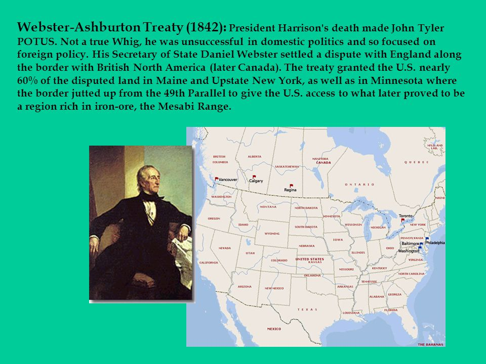 Webster-Ashburton Treaty (1842): President Harrison s death made John Tyler POTUS.