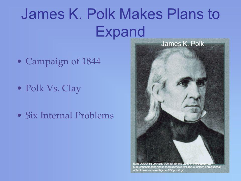 James K. Polk Makes Plans to Expand Campaign of 1844 Polk Vs.