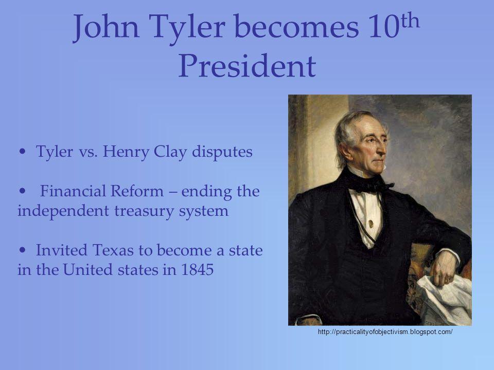 John Tyler becomes 10 th President Tyler vs.
