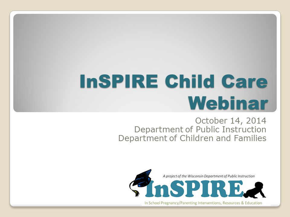 InSPIRE Child Care Webinar October 14, 2014 Department of Public Instruction Department of Children and Families
