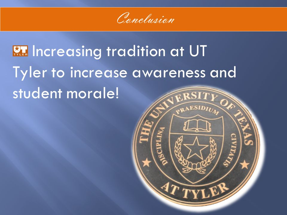 Conclusion Increasing tradition at UT Tyler to increase awareness and student morale!