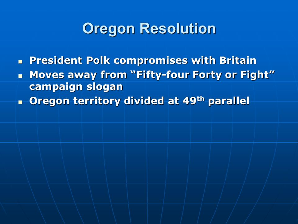 "Oregon Resolution President Polk compromises with Britain President Polk compromises with Britain Moves away from ""Fifty-four Forty or Fight"" campaign"